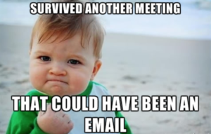 survived another meeting that could have been en email meme
