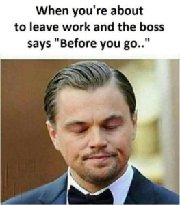when you're about to leave work meme