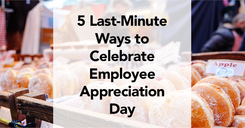 Last Minute Ways To Celebrate Employee Appreciation Day