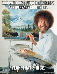 bob ross just put a little happy anniversary right here meme